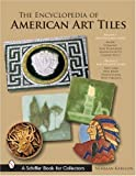 img - for The Encyclopedia of American Art Tiles (Schiffer Book for Collectors) by Norman Karlson (2007-07-01) book / textbook / text book