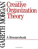 img - for Creative Organization Theory: A Resourcebook by Morgan, Gareth published by SAGE Publications, Inc (1989) book / textbook / text book