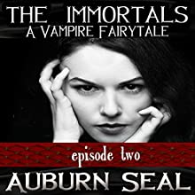 The Immortals: A Vampire Fairytale, Episode 2 (       UNABRIDGED) by Auburn Seal Narrated by Caprisha Page