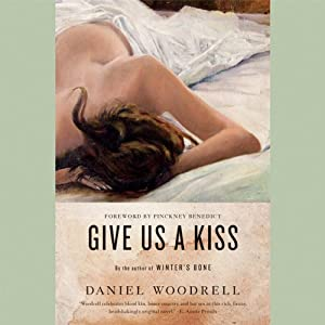 Give Us a Kiss: A Novel | [Daniel Woodrell]