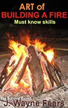 Art of Building A Fire Must Know Skills
