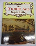 THE TUDOR AGE (HISTORY & POLITICS) (0094728704) by JASPER RIDLEY