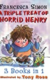 Francesca Simon A Triple Treat of Horrid Henry: Mummy's Curse/Revenge/Bogey Babysitter: