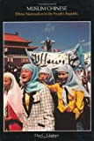 Muslim Chinese: Ethnic Nationalism in the People's Republic, Second Edition (Harvard East Asian Monographs)