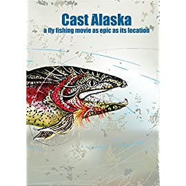 Cast Alaska - A Fly Fishing Movie as Epic as its Location (Fly Fishing Movie DVD)