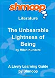 The Unbearable Lightness of Being: Shmoop Literature Guide