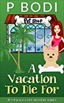 A VACATION TO DIE FOR: PET PALACE COZY MYSTERY SERIES