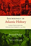 Soundings in Atlantic History: Latent Structures and Intellectual Currents, 1500-1830