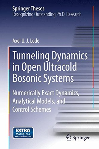 Tunneling Dynamics in Open Ultracold Bosonic Systems: Numerically Exact Dynamics – Analytical Models – Control Schemes (Springer Theses)
