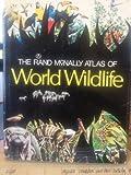 The Rand McNally Atlas of World Wildlife