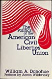 The Politics of the American Civil Liberties Union (0887380212) by William A. Donohue