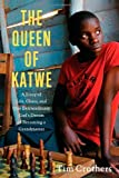 The Queen of Katwe: A Story of Life, Chess, and One Extraordinary Girls Dream of Becoming a Grandmaster