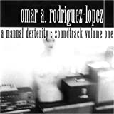A Manual Dexterity: Soundtrack Volume ONe by Rodriguez-Lopez, Omar [Music CD]