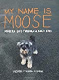 img - for My Name Is Moose: Modern Life Through a Dog's Eyes book / textbook / text book