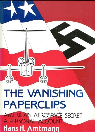 The Vanishing Paperclips: America'S Aerospace Secret, A Personal Account