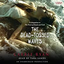 The Dead-Tossed Waves: Forest of Hands and Teeth, Book 2 (       UNABRIDGED) by Carrie Ryan Narrated by Tara Sands