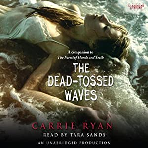 The Dead-Tossed Waves: Forest of Hands and Teeth, Book 2 | [Carrie Ryan]