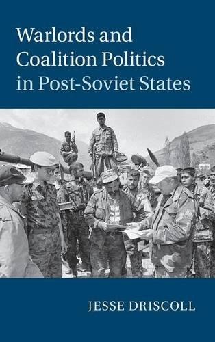 Warlords and Coalition Politics in Post-Soviet States (Cambridge Studies in Comparative Politics) PDF