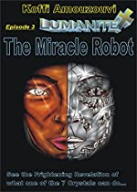 Christian Fiction & Science Fiction Fantasy: Lumanite X - The Miracle Robot: The 3rd Novel