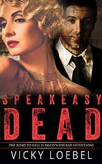 Speakeasy Dead: A Roaring Twenties Paranormal Romantic Comedy by Vicky Loebel ebook deal