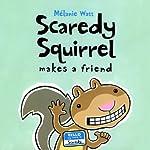 Scaredy Squirrel Makes a Friend | Melanie Watt