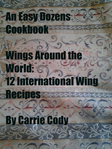 Free Kindle Book : An Easy Dozens Cookbook Wings Around the World: 12 International Wing Recipes