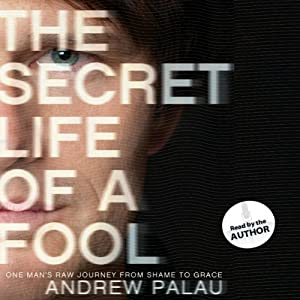 The Secret Life of a Fool: One Man's Raw Journey from Shame to Grace | [Andrew Palau]
