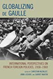 img - for Globalizing de Gaulle: International Perspectives on French Foreign Policies, 1958-1969 (The Harvard Cold War Studies Book Series) book / textbook / text book