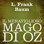 Il meraviglioso mago di Oz [The Wonderful Wizard of Oz]   L. Frank Baum