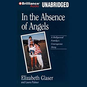 In the Absence of Angels: A Hollywood Family's Courageous Story | [Elisabeth Glaser, Laura Palmer]