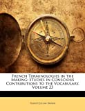 img - for French Terminologies in the Making: Studies in Conscious Contributions to the Vocabulary, Volume 23 book / textbook / text book