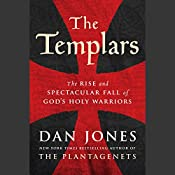 The Templars: The Rise and Spectacular Fall of God's Holy Warriors | [Dan Jones]