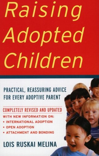 Raising Adopted Children, Revised Edition: Practical...