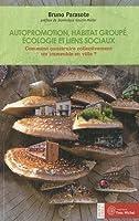 Autopromotion, habitat groupé, écologie et liens sociaux : Comment construire collectivement un immeuble en ville ?