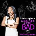 Metamorphosis: Good Girl Gone Bad (Volume 1) Audiobook by Karen Marie Coleman Narrated by Donna Havern