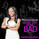 Metamorphosis: Good Girl Gone Bad (Volume 1) | Karen Marie Coleman