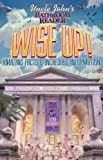 Uncle John's Bathroom Reader WISE UP!: An Elevating Collection of Quick Facts and Incredible Curiosities
