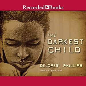 The Darkest Child  Audiobook by Delores Phillips Narrated by Cherise Boothe