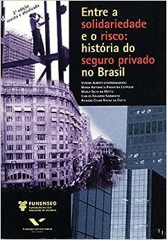 Entre a solidariedade e o risco: Historia do seguro privado no Brasil