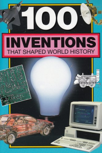 100 Inventions That Shaped World History (Companion To: 100 Events That Shaped World History), Bill Yenne