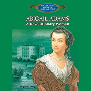 Abigail Adams: A Revolutionary Woman | [Jacqueline Ching]