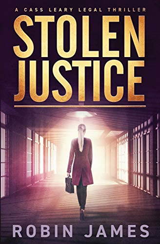Stolen Justice (Cass Leary Legal Thriller Series) [James, Robin] (Tapa Blanda)