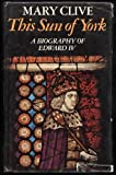 This Sun of York; A Biography of Edward IV Mary Clive
