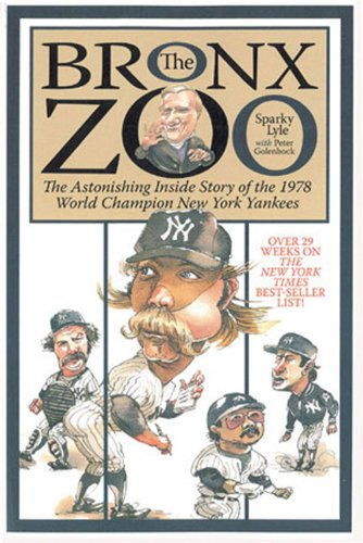 The Bronx Zoo: The Astonishing Inside Story of the 1978 World Champion New York Yankees: Sparky Lyle, Peter Golenbock: 9781572437159: Amazon.com: Books