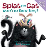 Where's the Easter Bunny? (Splat the Cat) Rob Scotton