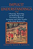 img - for Implicit Understandings: Observing, Reporting and Reflecting on the Encounters between Europeans and Other Peoples in the Early Modern Era (Studies in Comparative Early Modern History) book / textbook / text book