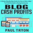 Blog Cash Profits: A Simple Step-by-Step Guide on How to Start a Blog for Profit and Build a Raving Community Hörbuch von Paul Tryon Gesprochen von: Dan Carroll