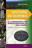 echange, troc Olivier Cavaleri - Histoire de Bornes : A la découvertes des bornes-frontière du Jura vaudois, Balades, découvertes, histoire