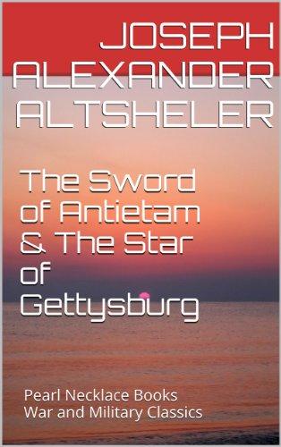 Joseph Alexander Altsheler - The Sword of Antietam & The Star of Gettysburg: Pearl Necklace Books War and Military Classics (The American Civil War Series)