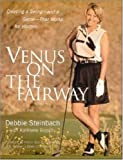 Venus on the Fairway : Creating a Swing--and a Game--That Works for Women